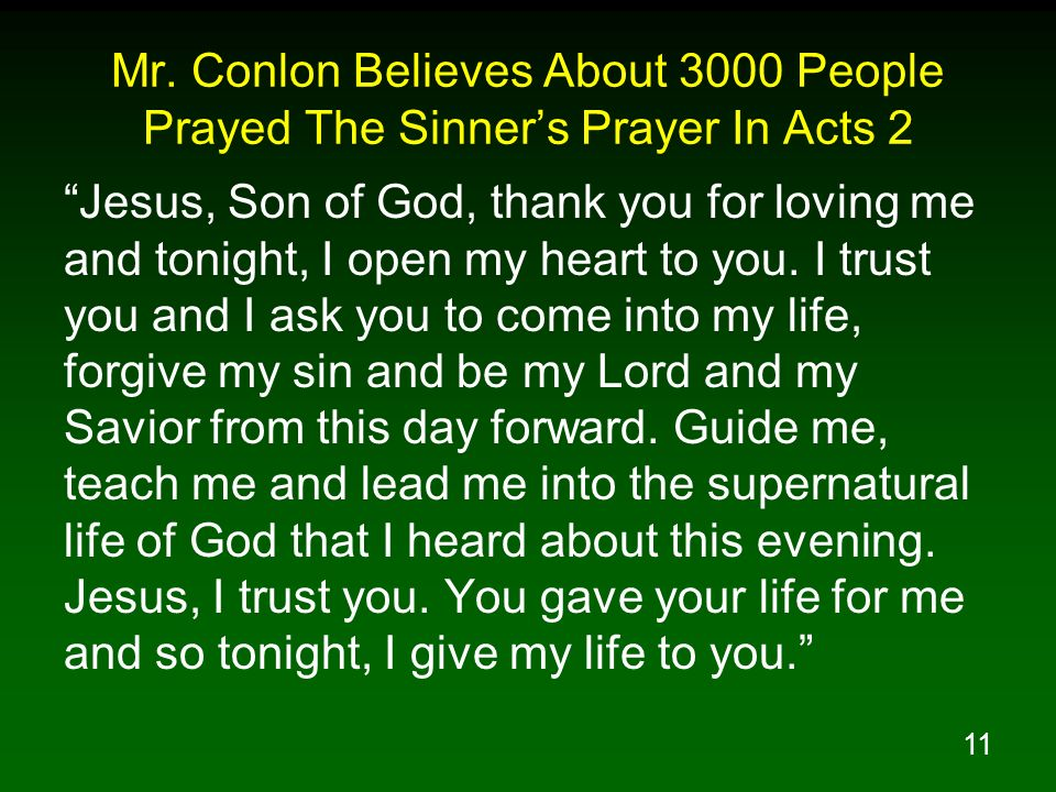 11 Mr. Conlon Believes About 3000 People Prayed The Sinners Prayer In Acts 2 Jesus, Son of God, thank you for loving me and tonight, I open my heart t