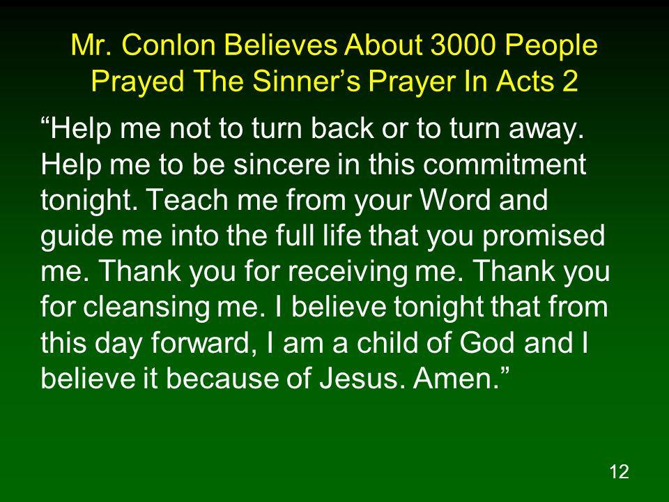 12 Mr. Conlon Believes About 3000 People Prayed The Sinners Prayer In Acts 2 Help me not to turn back or to turn away. Help me to be sincere in this c