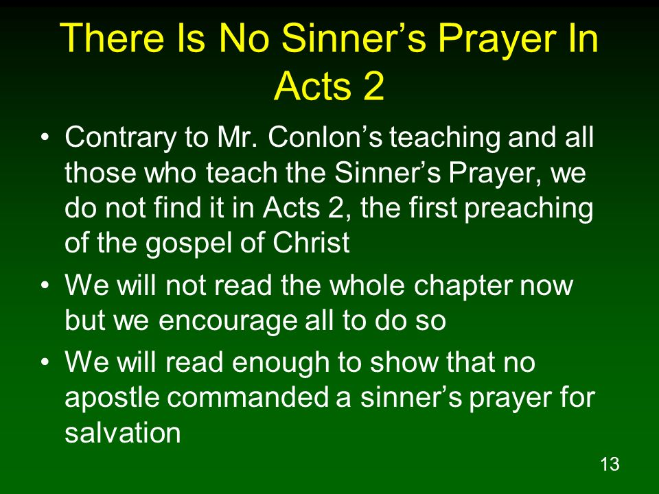 13 There Is No Sinners Prayer In Acts 2 Contrary to Mr. Conlons teaching and all those who teach the Sinners Prayer, we do not find it in Acts 2, the