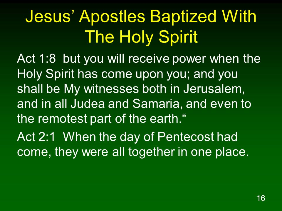 16 Jesus Apostles Baptized With The Holy Spirit Act 1:8 but you will receive power when the Holy Spirit has come upon you; and you shall be My witness