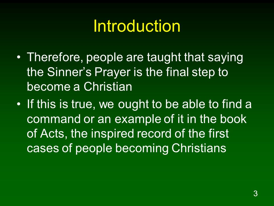 3 Introduction Therefore, people are taught that saying the Sinners Prayer is the final step to become a Christian If this is true, we ought to be abl