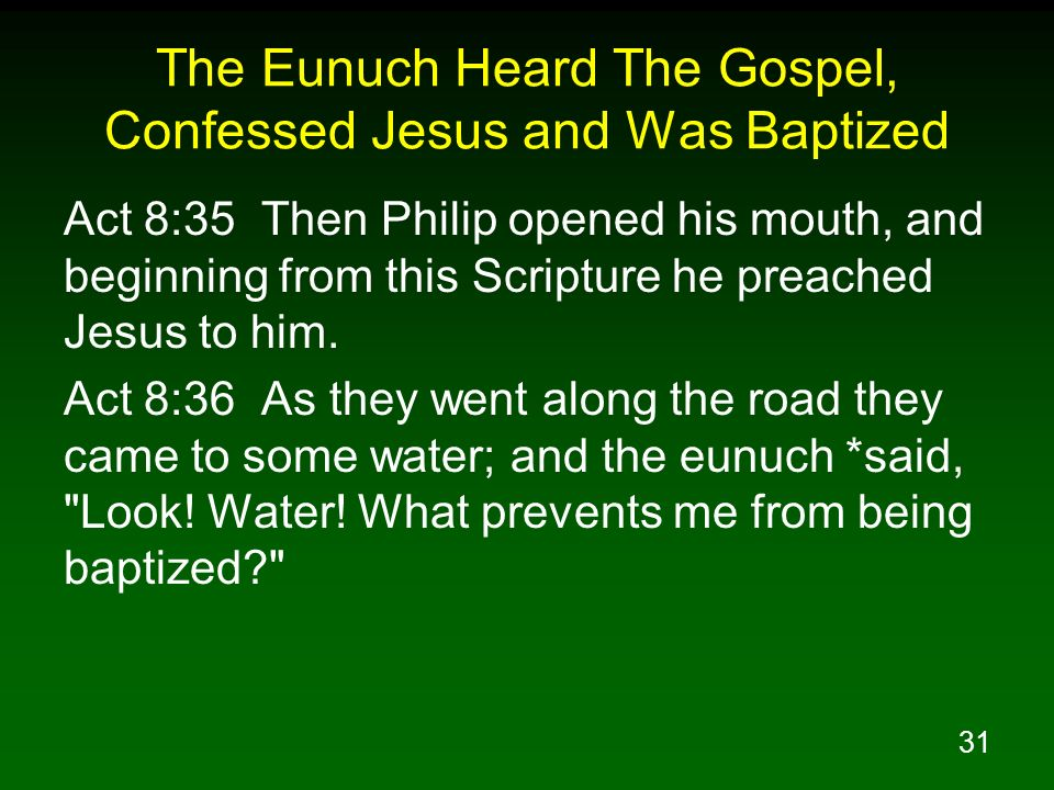 31 The Eunuch Heard The Gospel, Confessed Jesus and Was Baptized Act 8:35 Then Philip opened his mouth, and beginning from this Scripture he preached