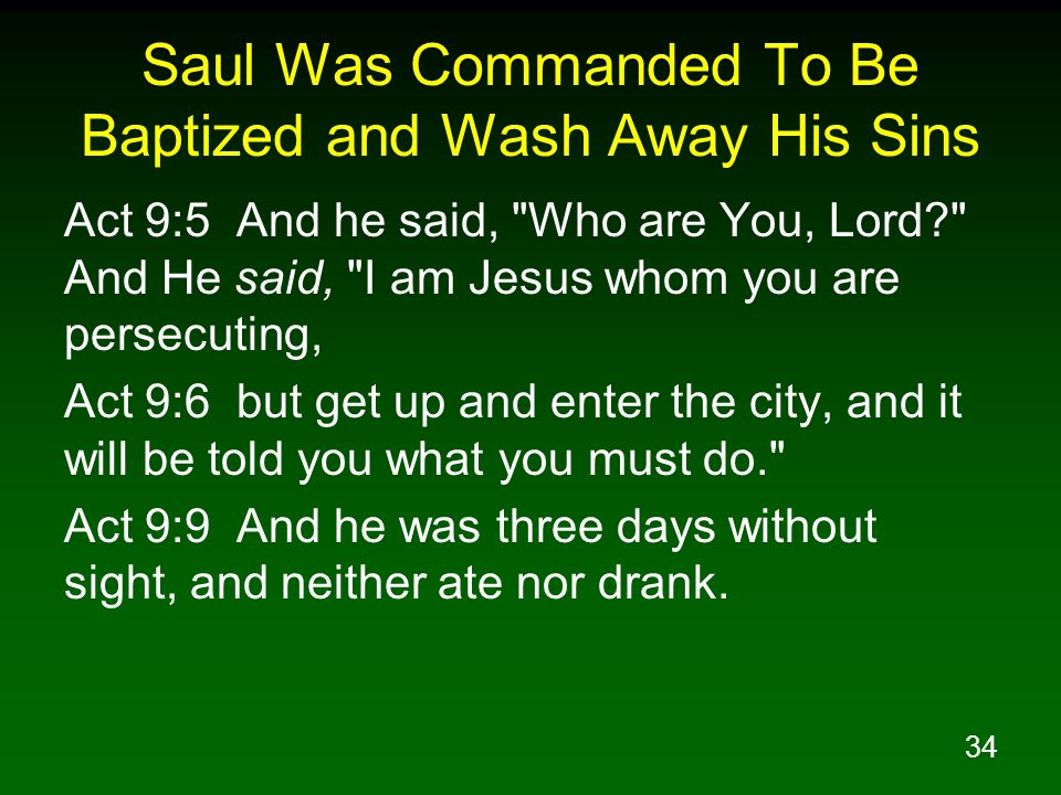 34 Saul Was Commanded To Be Baptized and Wash Away His Sins Act 9:5 And he said,