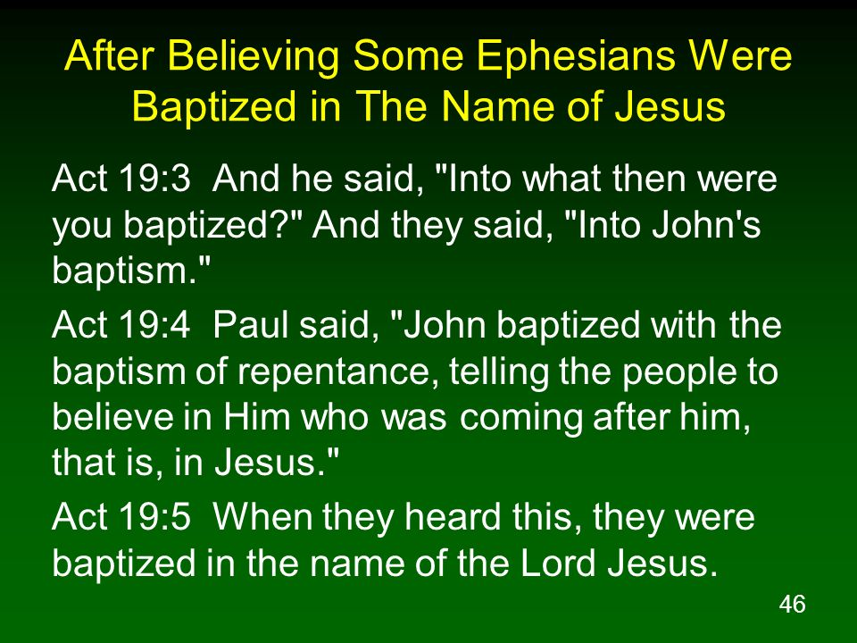 46 After Believing Some Ephesians Were Baptized in The Name of Jesus Act 19:3 And he said,