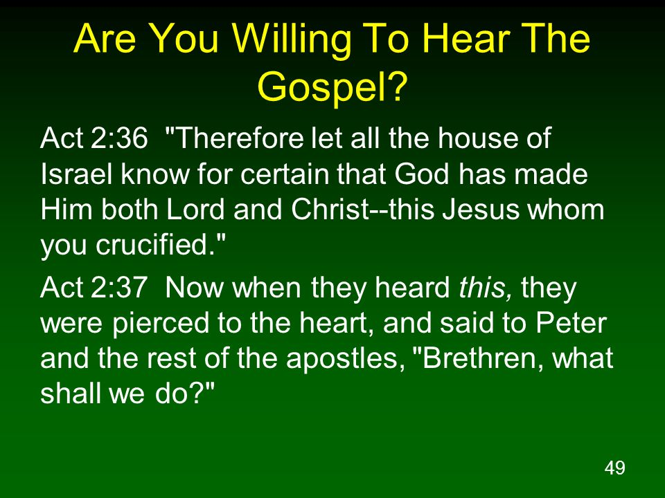 49 Are You Willing To Hear The Gospel? Act 2:36