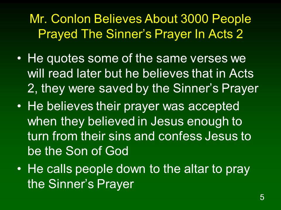 5 Mr. Conlon Believes About 3000 People Prayed The Sinners Prayer In Acts 2 He quotes some of the same verses we will read later but he believes that