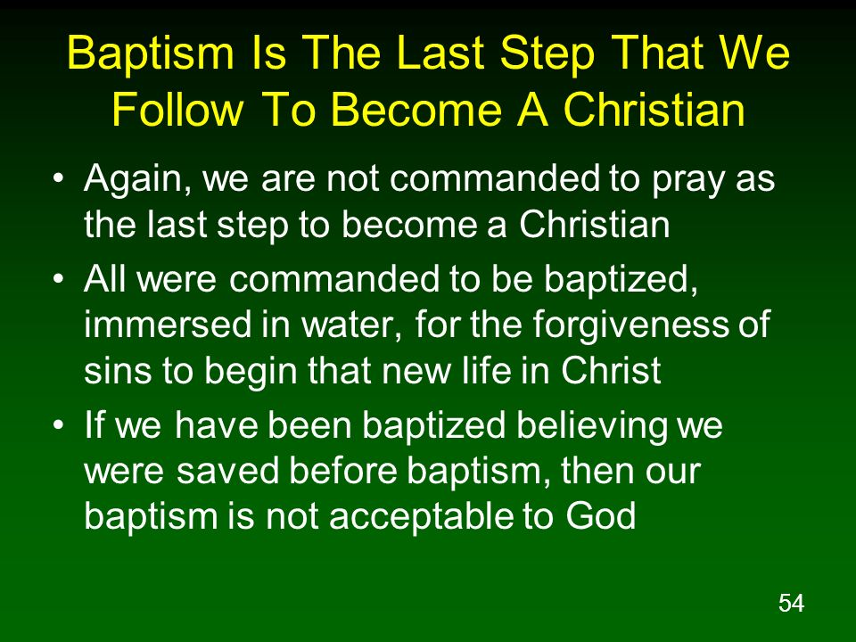 54 Baptism Is The Last Step That We Follow To Become A Christian Again, we are not commanded to pray as the last step to become a Christian All were c