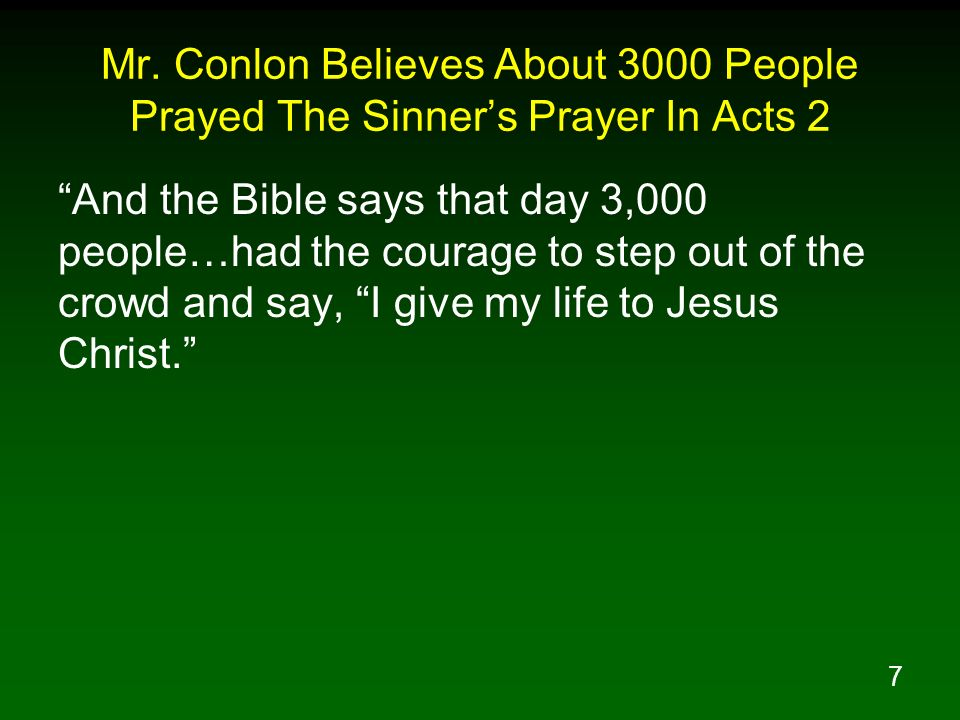 7 Mr. Conlon Believes About 3000 People Prayed The Sinners Prayer In Acts 2 And the Bible says that day 3,000 people…had the courage to step out of th