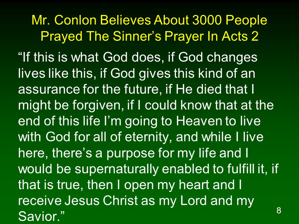 8 Mr. Conlon Believes About 3000 People Prayed The Sinners Prayer In Acts 2 If this is what God does, if God changes lives like this, if God gives thi