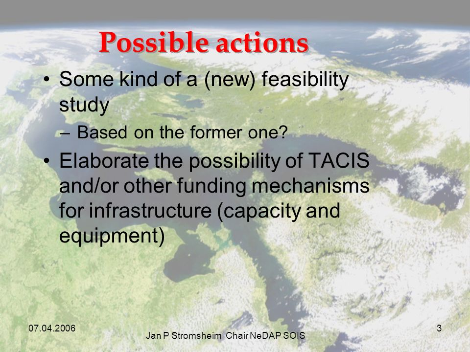 Jan P Stromsheim Chair NeDAP SOIS 3 Possible actions Some kind of a (new) feasibility study –Based on the former one.