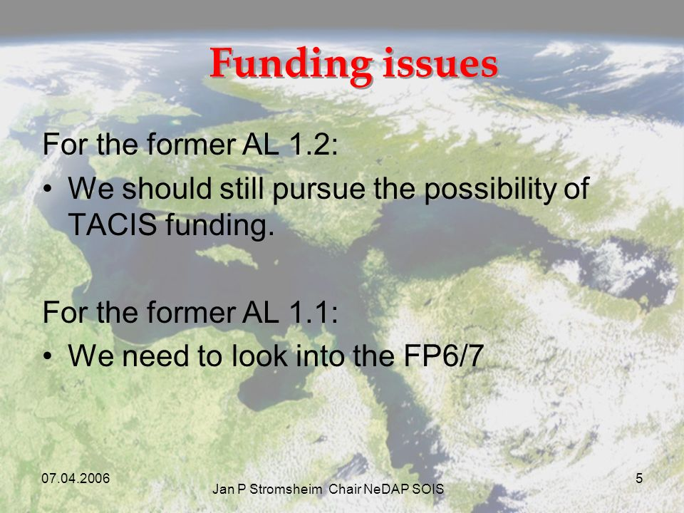 Jan P Stromsheim Chair NeDAP SOIS 5 Funding issues For the former AL 1.2: We should still pursue the possibility of TACIS funding.