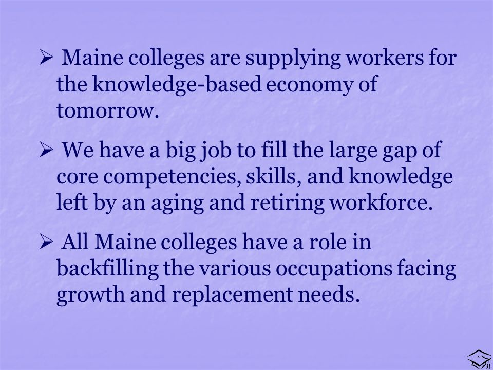 Maine colleges are supplying workers for the knowledge-based economy of tomorrow.