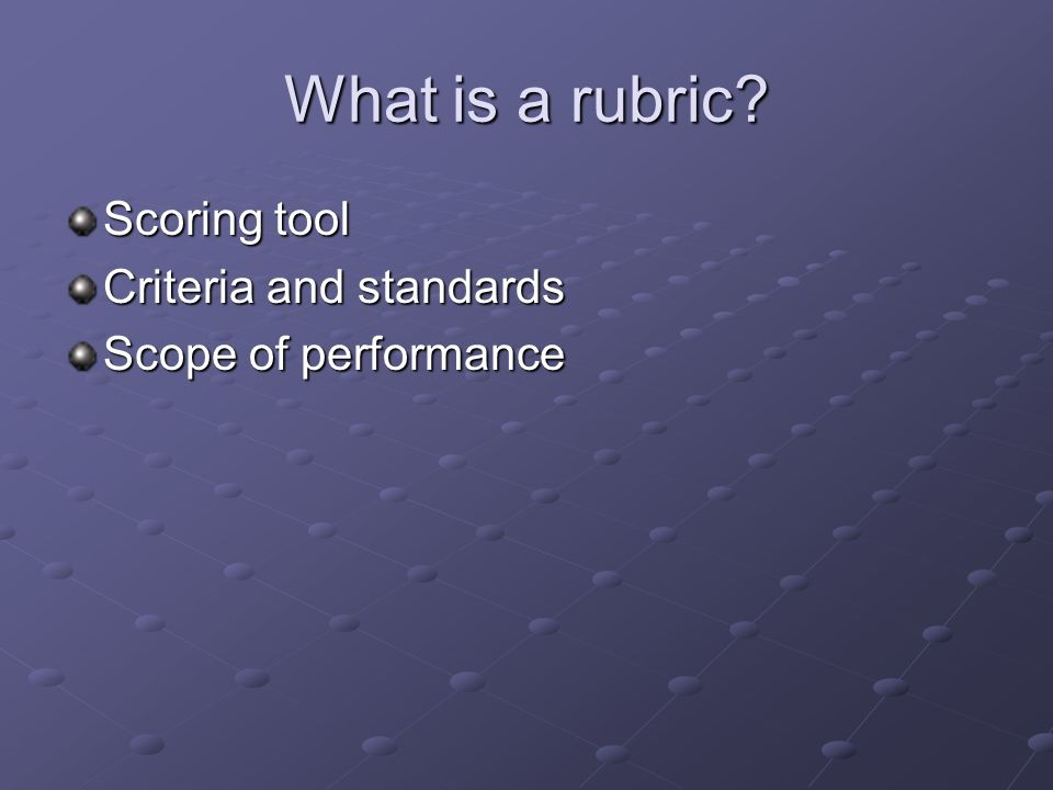 What is a rubric Scoring tool Criteria and standards Scope of performance