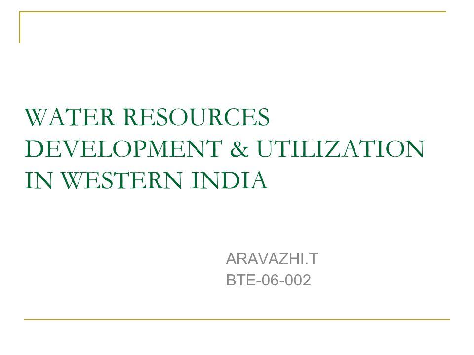 WATER RESOURCES DEVELOPMENT & UTILIZATION IN WESTERN INDIA ARAVAZHI.T BTE-06-002