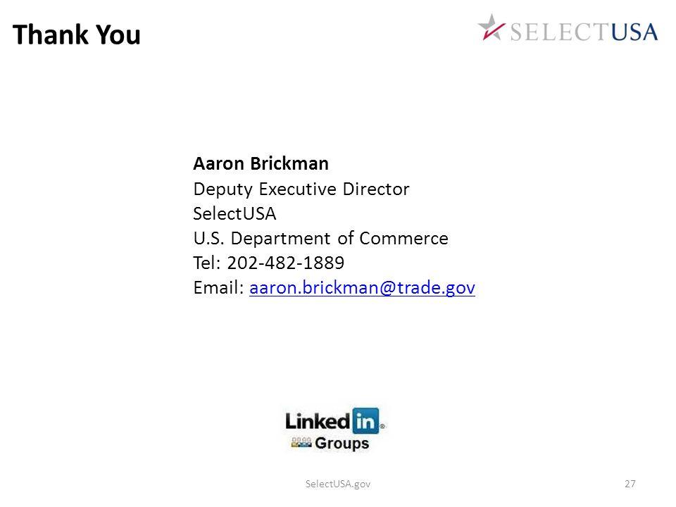 Aaron Brickman Deputy Executive Director SelectUSA U.S. Department of Commerce Tel: 202-482-1889 Email: aaron.brickman@trade.govaaron.brickman@trade.g