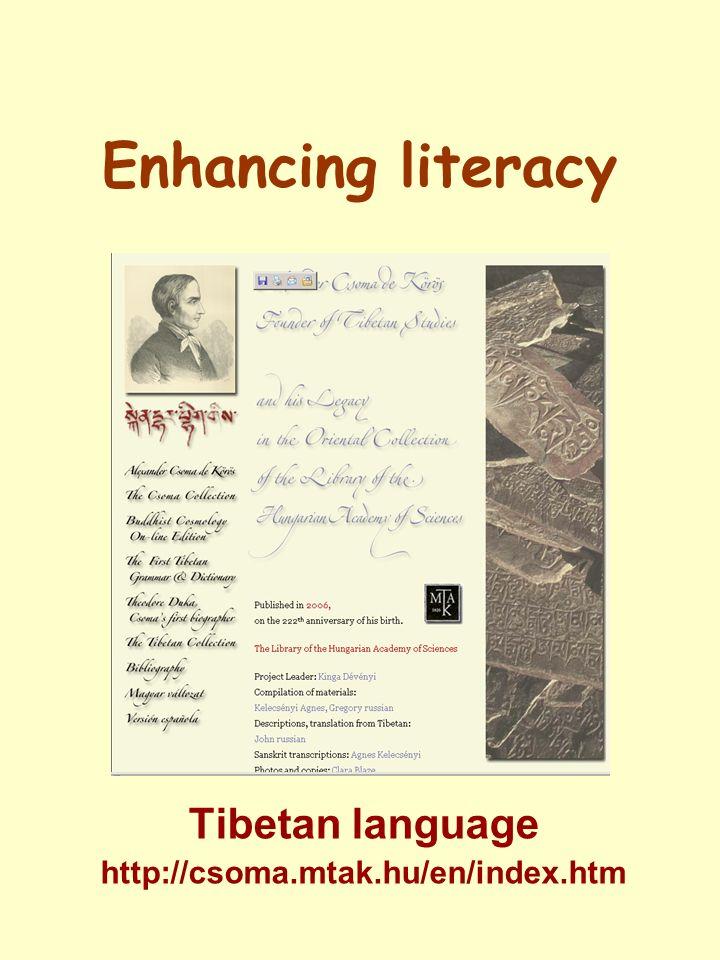 Enhancing literacy Tibetan language http://csoma.mtak.hu/en/index.htm