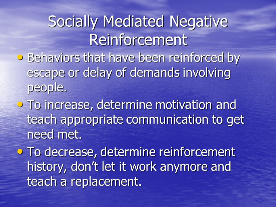 Socially Mediated Negative Reinforcement Behaviors that have been reinforced by escape or delay of demands involving people. Behaviors that have been