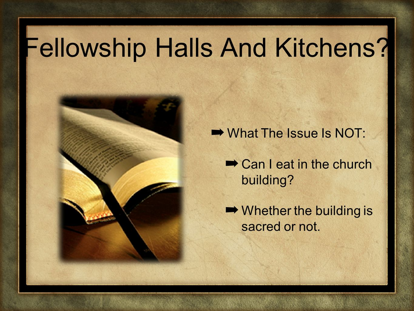 Fellowship Halls And Kitchens? What The Issue Is NOT: Can I eat in the church building? Whether the building is sacred or not.