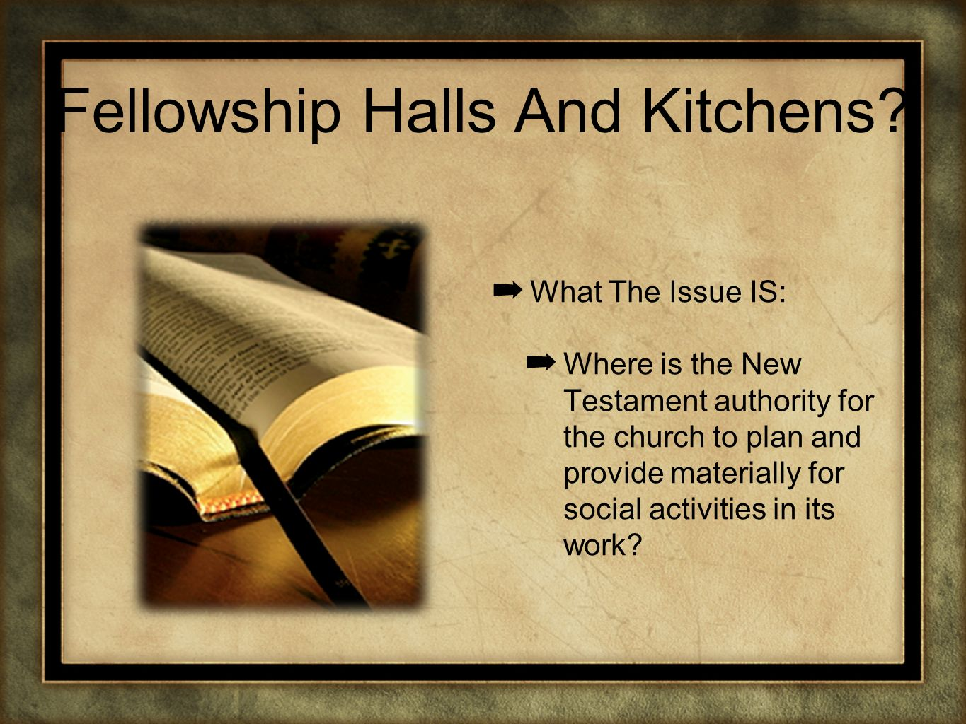 Fellowship Halls And Kitchens? What The Issue IS: Where is the New Testament authority for the church to plan and provide materially for social activi