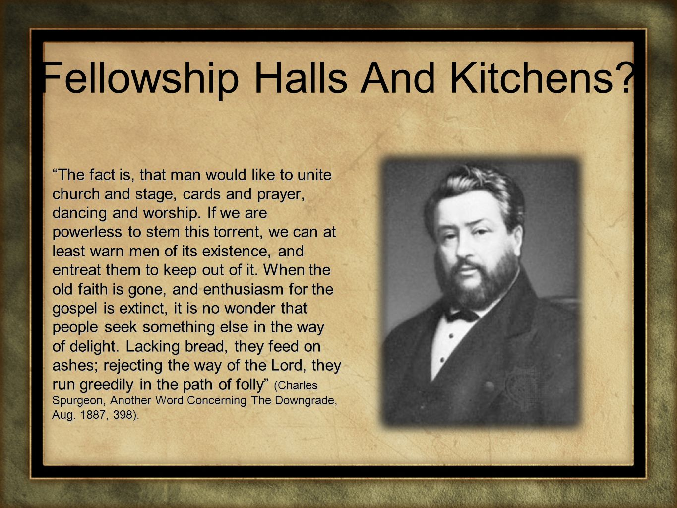 Fellowship Halls And Kitchens? The fact is, that man would like to unite church and stage, cards and prayer, dancing and worship. If we are powerless
