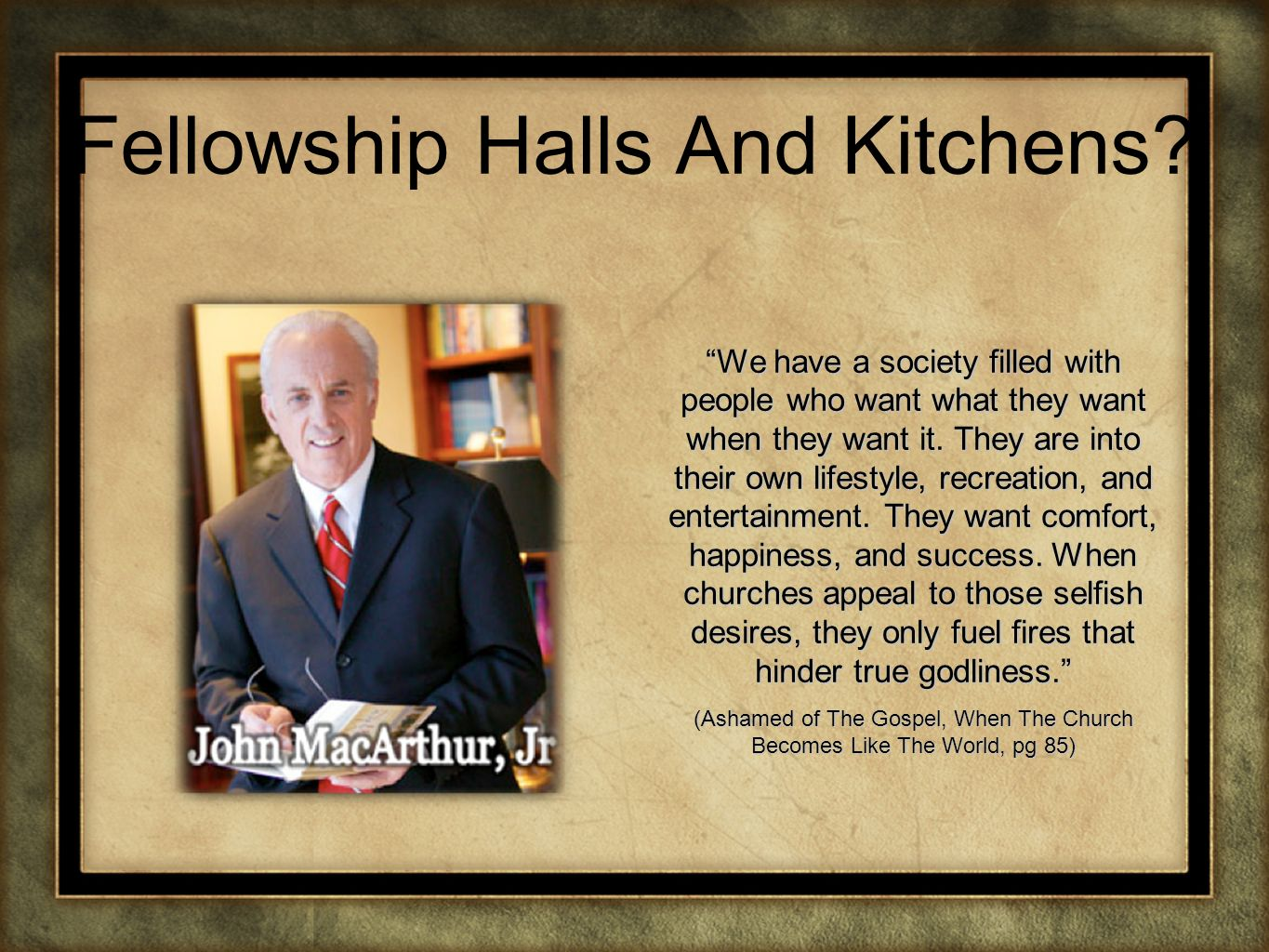 Fellowship Halls And Kitchens? We have a society filled with people who want what they want when they want it. They are into their own lifestyle, recr