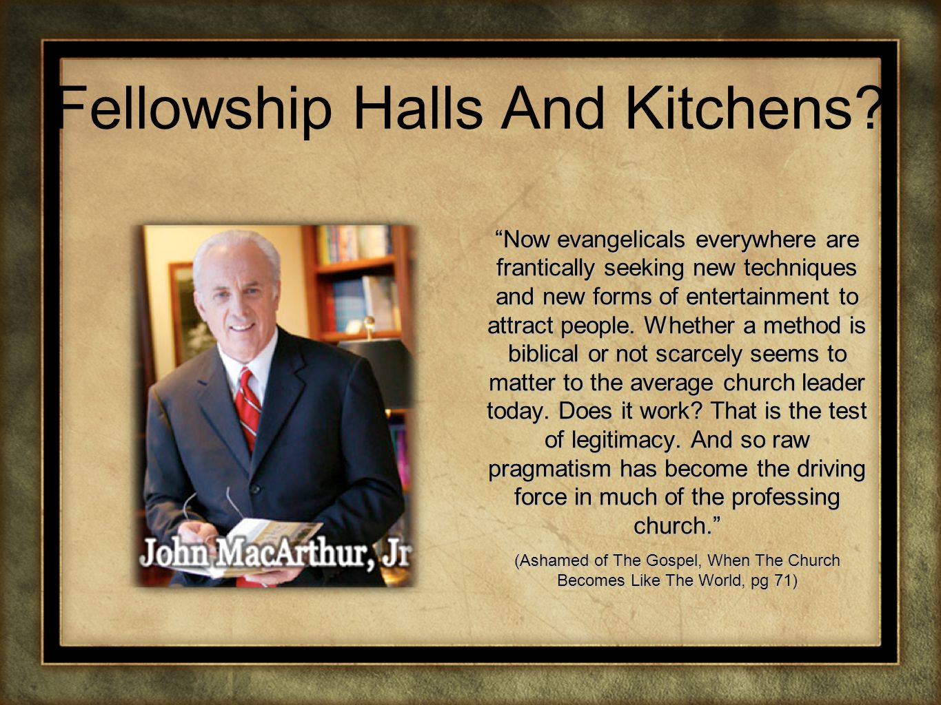 Fellowship Halls And Kitchens? Now evangelicals everywhere are frantically seeking new techniques and new forms of entertainment to attract people. Wh