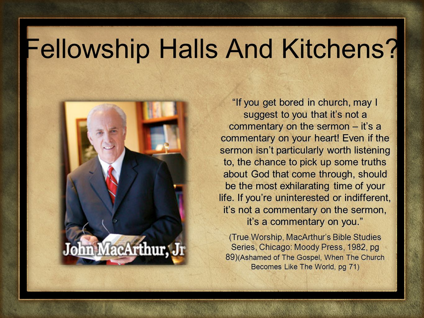 Fellowship Halls And Kitchens? If you get bored in church, may I suggest to you that its not a commentary on the sermon – its a commentary on your hea