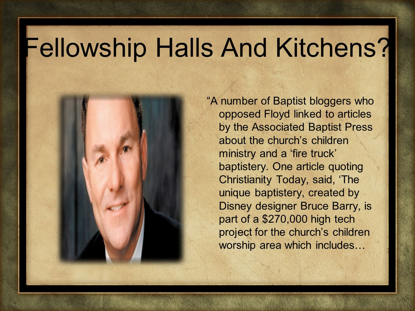 Fellowship Halls And Kitchens? A number of Baptist bloggers who opposed Floyd linked to articles by the Associated Baptist Press about the churchs chi
