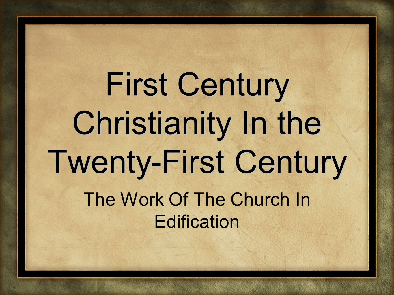 First Century Christianity In the Twenty-First Century The Work Of The Church In Edification