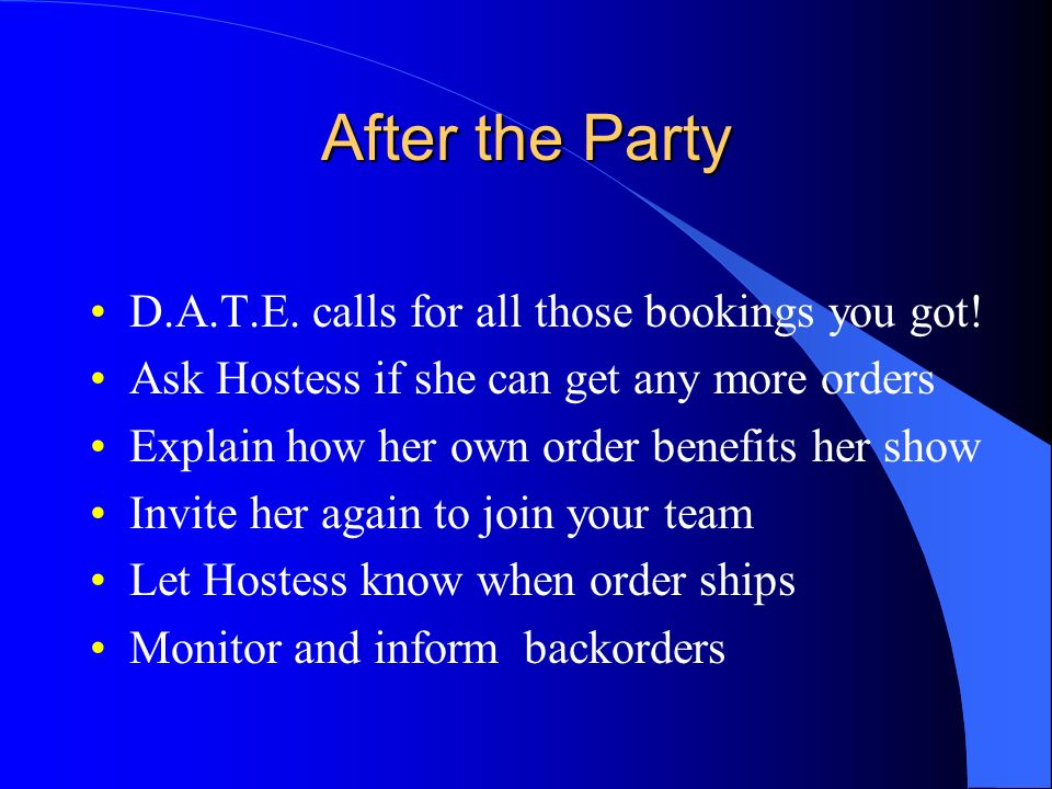 Party Time! Arrive early & get set up Ask if shes considering becoming a rep Use Hostess to stir up excitement Use Former Hostess testimonials Target