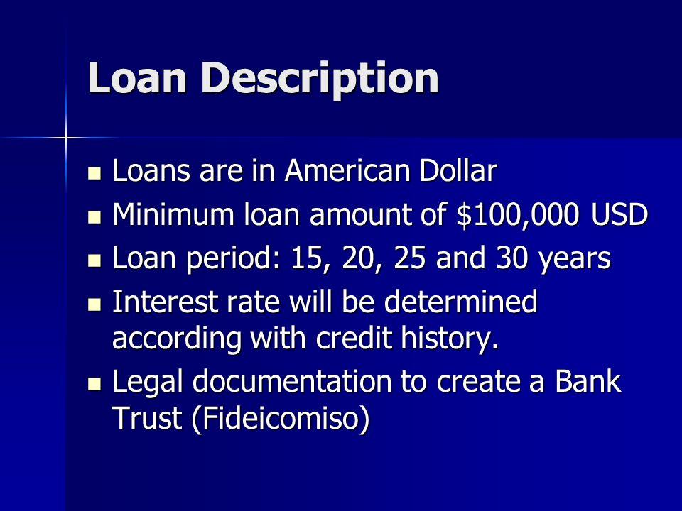 Loan Description Loans are in American Dollar Loans are in American Dollar Minimum loan amount of $100,000 USD Minimum loan amount of $100,000 USD Loa