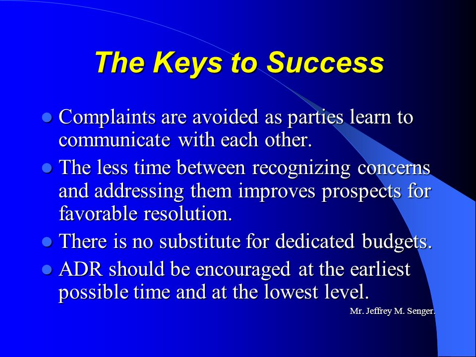 The Keys to Success Complaints are avoided as parties learn to communicate with each other. Complaints are avoided as parties learn to communicate wit