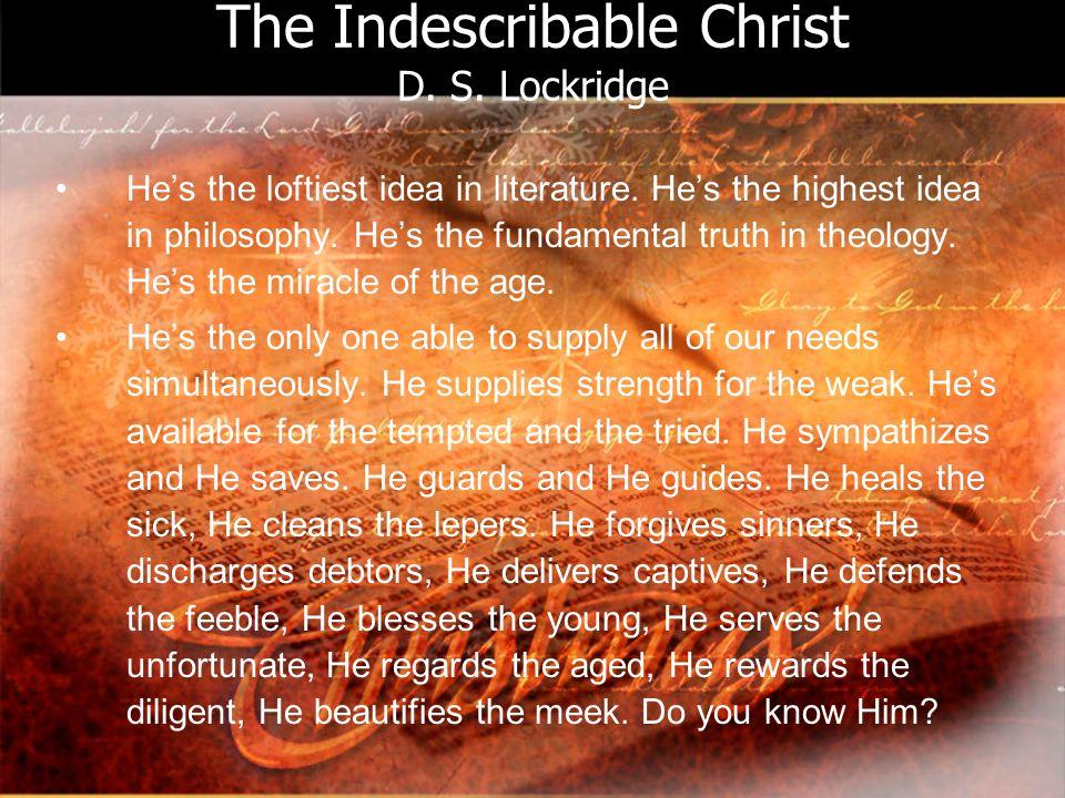 The Indescribable Christ D. S. Lockridge Hes the loftiest idea in literature.