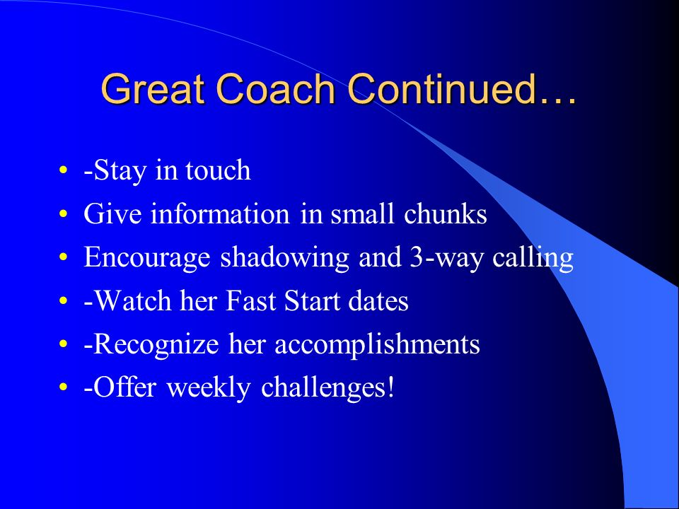 #2 Become a Great Coach -Model success -Create urgency to get involved -Know her Goals -Set Expectations -Teach her to use time-effectiveness tools