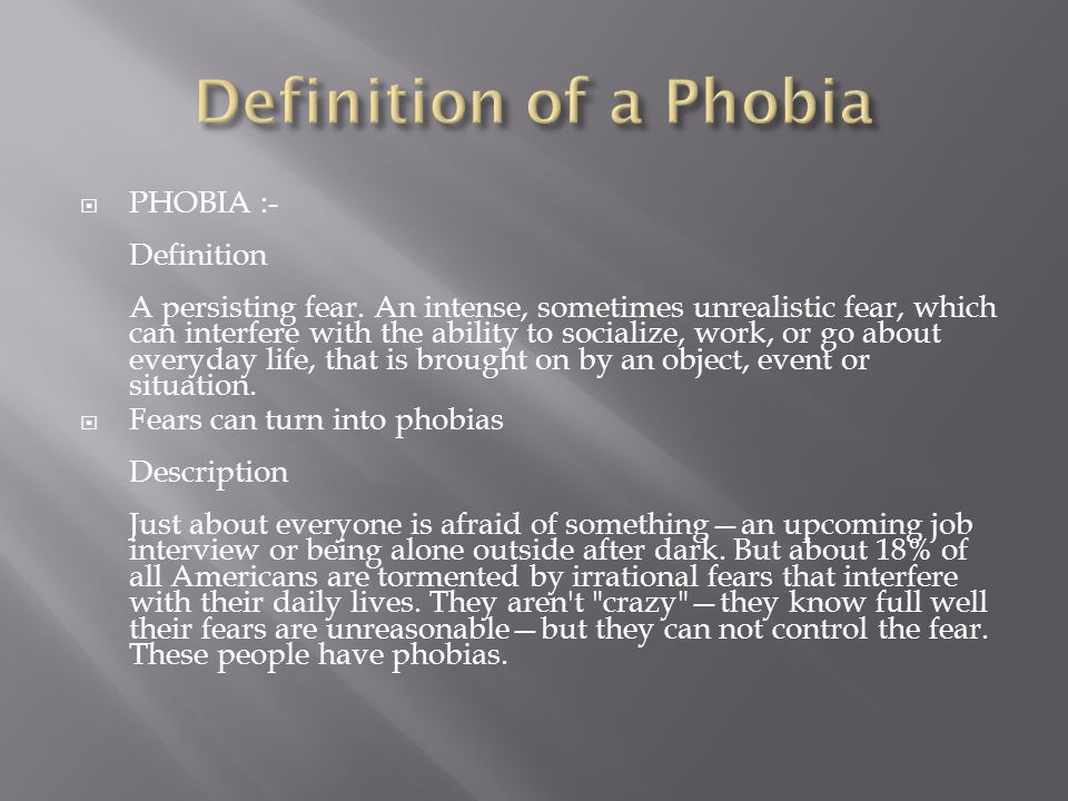 PHOBIA :- Definition A persisting fear.