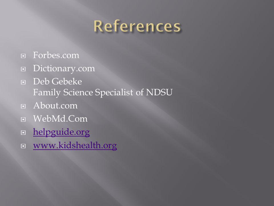 Forbes.com Dictionary.com Deb Gebeke Family Science Specialist of NDSU About.com WebMd.Com helpguide.org www.kidshealth.org