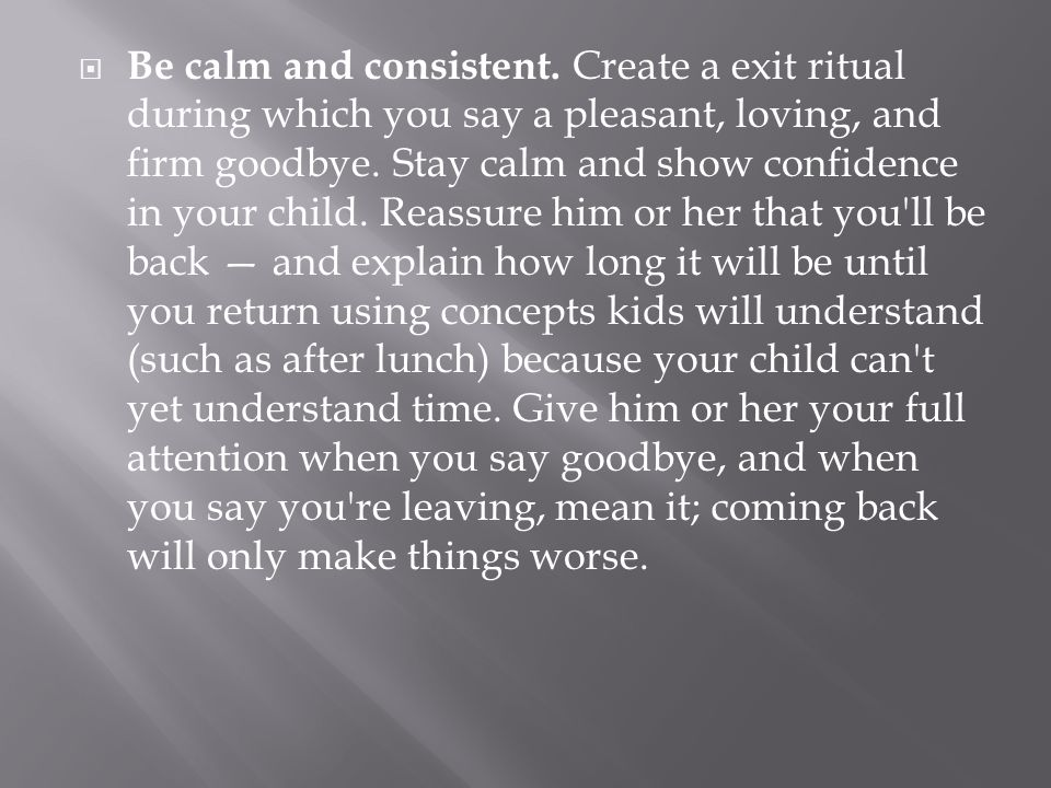 Be calm and consistent.