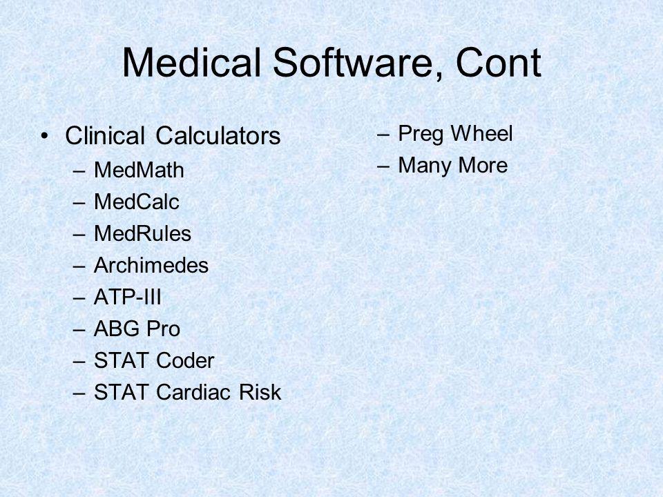 Medical Software, Cont Clinical Calculators –MedMath –MedCalc –MedRules –Archimedes –ATP-III –ABG Pro –STAT Coder –STAT Cardiac Risk –Preg Wheel –Many
