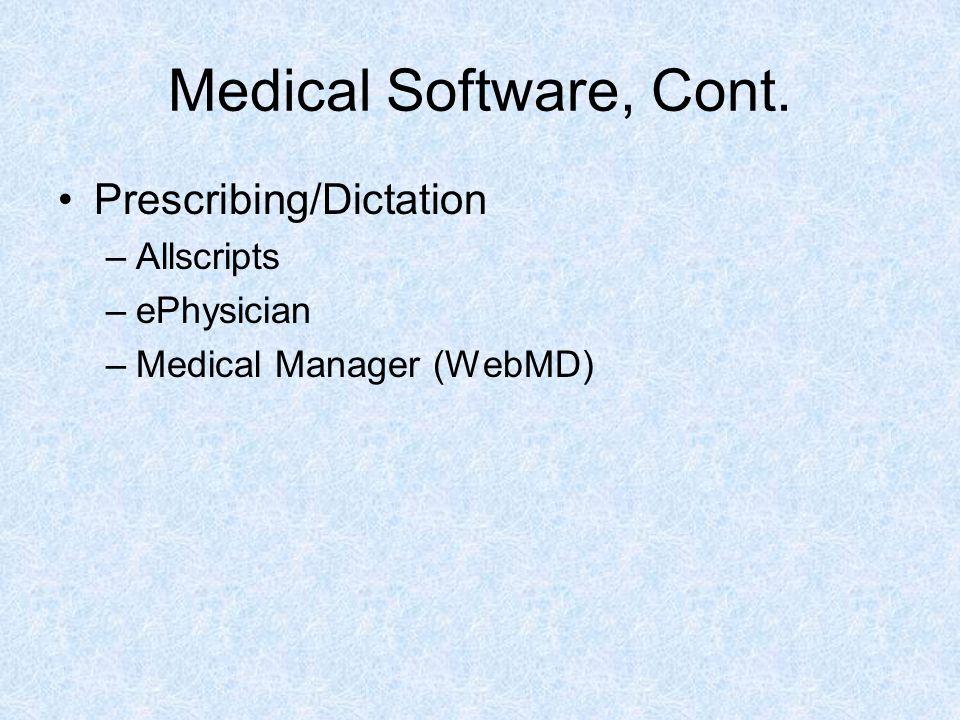 Medical Software, Cont. Prescribing/Dictation –Allscripts –ePhysician –Medical Manager (WebMD)
