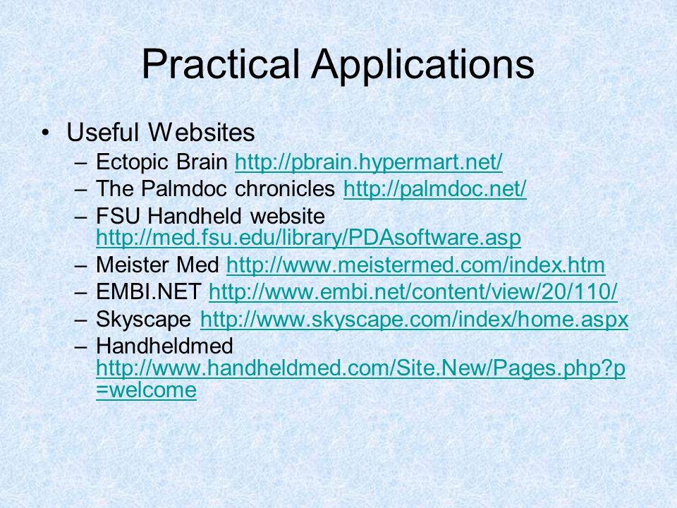 Practical Applications Useful Websites –Ectopic Brain http://pbrain.hypermart.net/http://pbrain.hypermart.net/ –The Palmdoc chronicles http://palmdoc.
