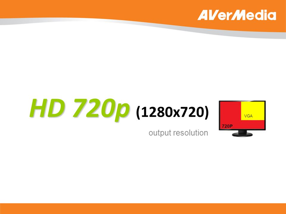 HD 720p HD 720p (1280x720) output resolution VGA