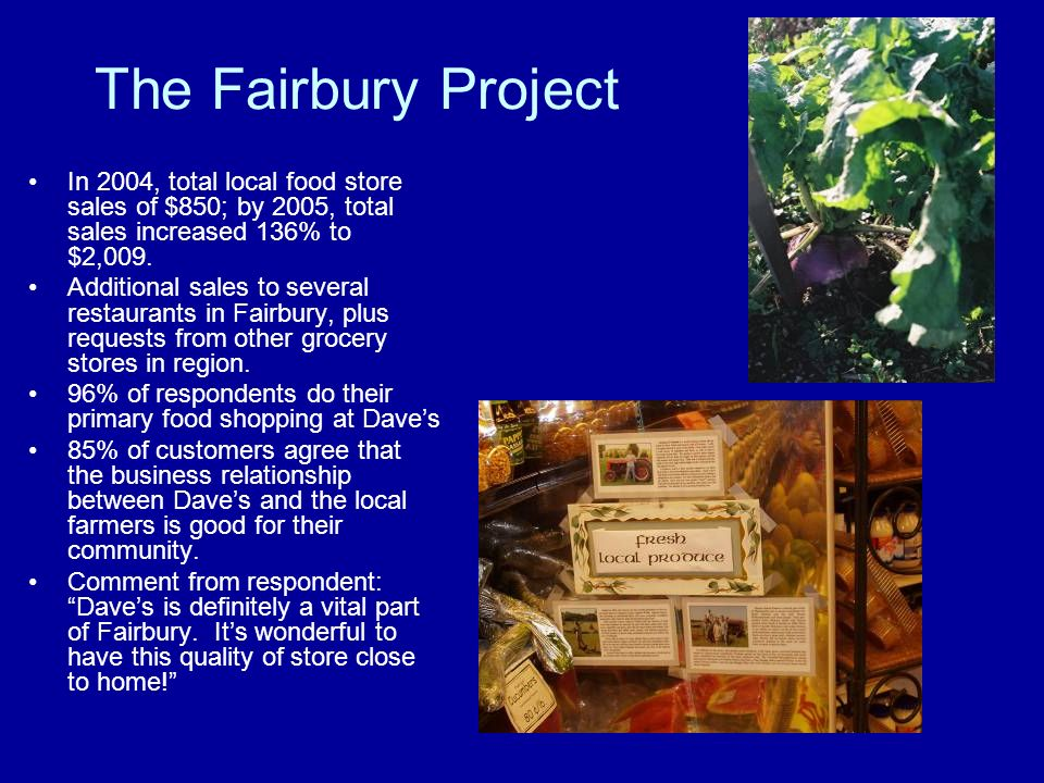 The Fairbury Project In 2004, total local food store sales of $850; by 2005, total sales increased 136% to $2,009.