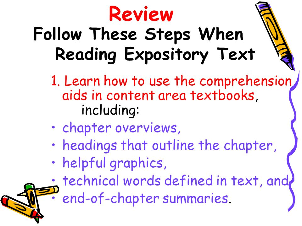 Follow These Steps When Reading Expository Text 1. Learn how to use the comprehension aids in content area textbooks, including: chapter overviews, he