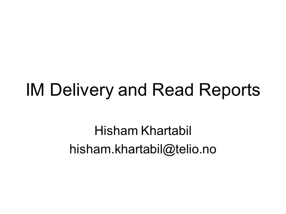 IM Delivery and Read Reports Hisham Khartabil hisham.khartabil@telio.no