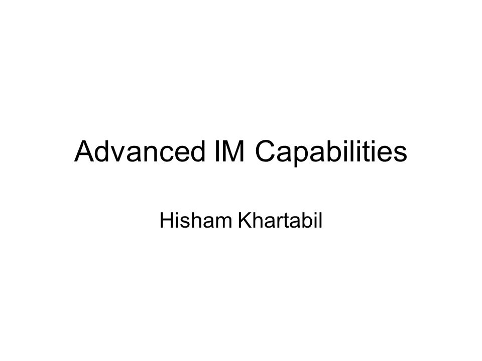 Advanced IM Capabilities Hisham Khartabil
