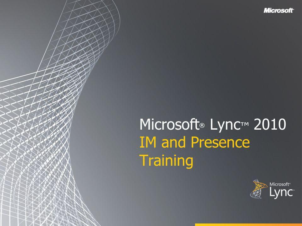 Microsoft ® Lync 2010 IM and Presence Training