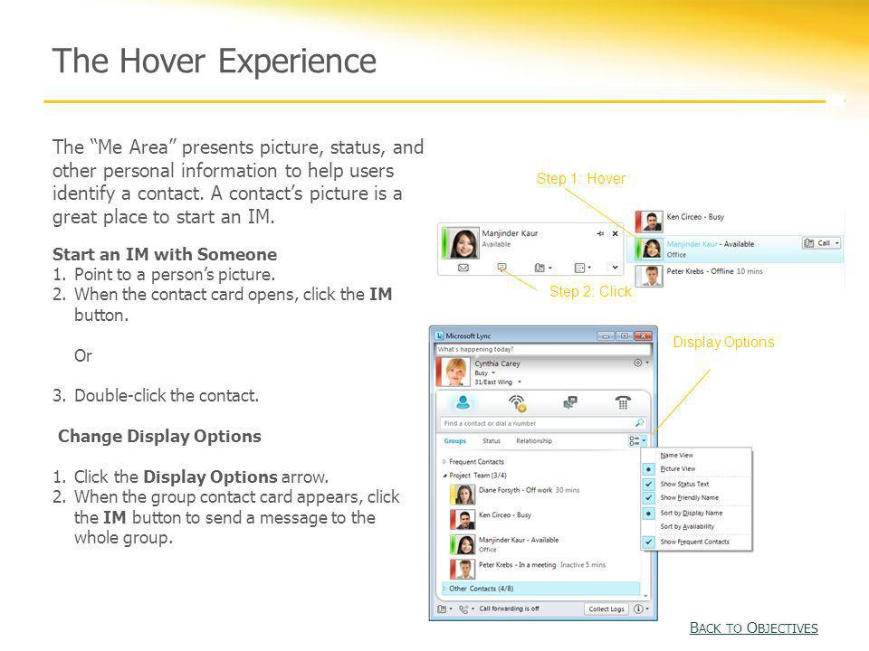 The Hover Experience The Me Area presents picture, status, and other personal information to help users identify a contact. A contacts picture is a gr
