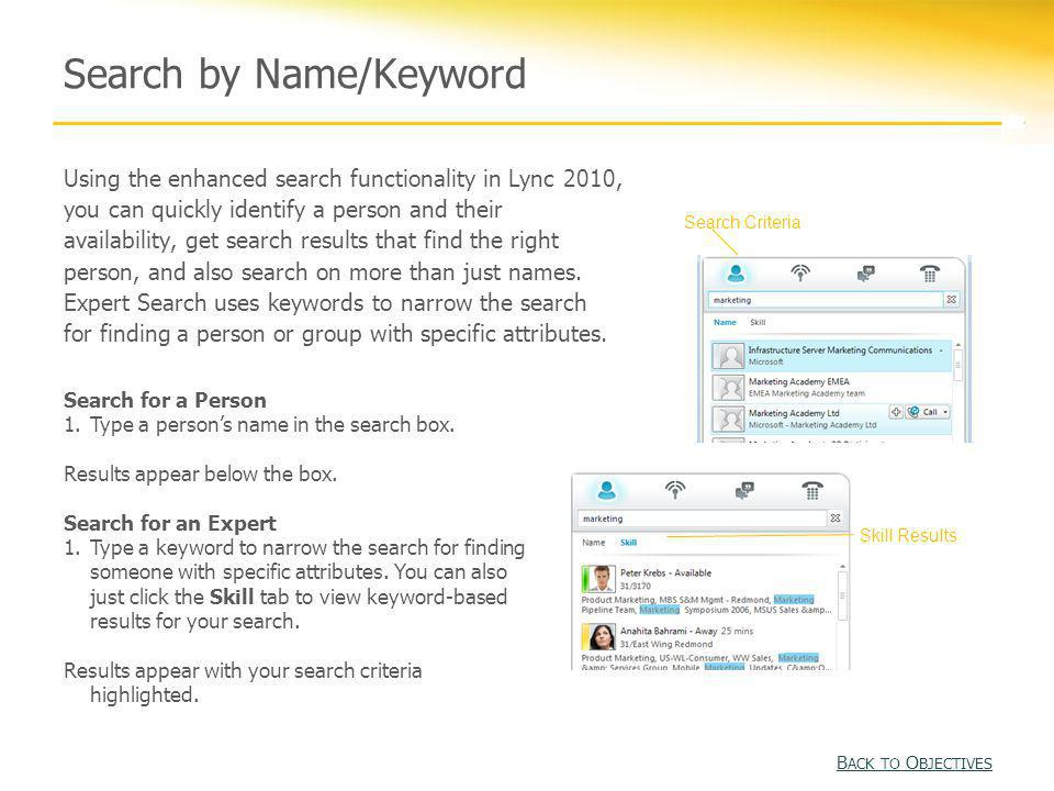 Using the enhanced search functionality in Lync 2010, you can quickly identify a person and their availability, get search results that find the right