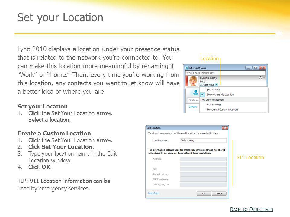 Set your Location Lync 2010 displays a location under your presence status that is related to the network youre connected to. You can make this locati