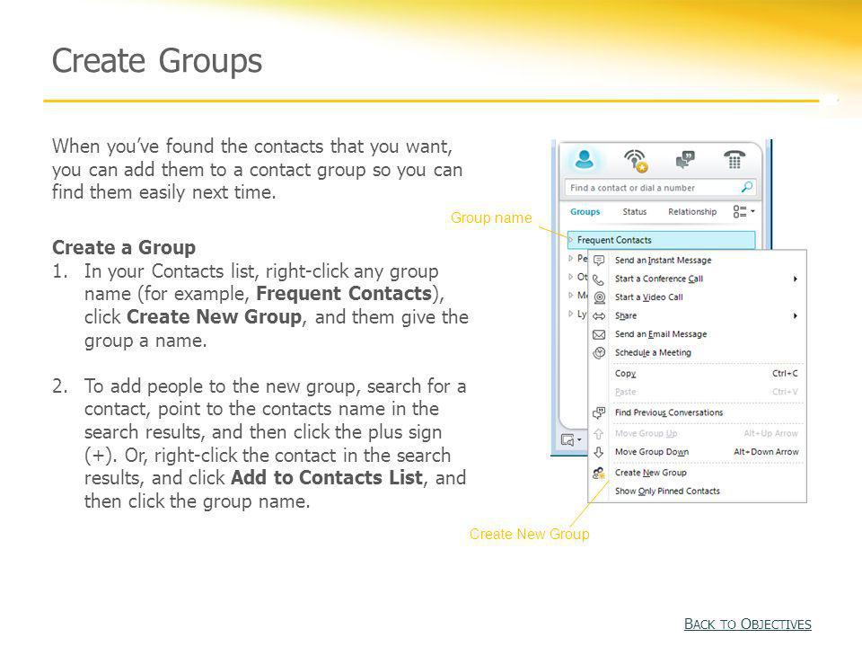 Create Groups When youve found the contacts that you want, you can add them to a contact group so you can find them easily next time. Create a Group 1